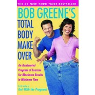 Bob Greene's Total Body Makeover :An Accelerated Program of Exercise and Nutrition for Maximum Results in Minimum Time