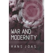 War and Modernity :Studies in the History of Vilolence in the 20th Century