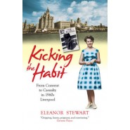 Kicking the Habit :From Convent to Casualty in 1960s Liverpool