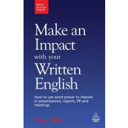 Make an Impact with Your Written English :How to Use Word Power to Impress in Presentations, Reports, PR and Meetings