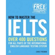 How to Master the IELTS :Over 400 Questions for All Parts of the International English Language Testing System