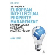 The Handbook of European Intellectual Property Management :Developing, Managing and Protecting Your Companys Intellectual Property