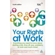 Your Rights at Work :Everything You Need to Know About Starting a Job, Time off, Pay, Problems at Work and Much More!