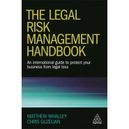 The Legal Risk Management Handbook :An International Guide to Protect Your Business from Legal Loss