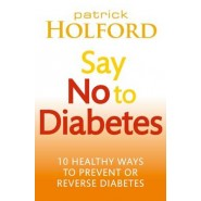 Say No To Diabetes :10 Secrets to Preventing and Reversing Diabetes