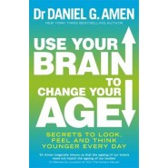 Use Your Brain to Change Your Age :Secrets to look, feel and think younger every day