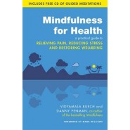 Mindfulness for Health :A Practical Guide to Relieving Pain, Reducing Stress and Restoring Wellbeing