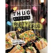 Thug Kitchen Party Grub :Eat Clean, Party Hard