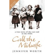 Call The Midwife :A True Story Of The East End In The 1950s