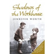 Shadows Of The Workhouse :The Drama Of Life In Postwar London