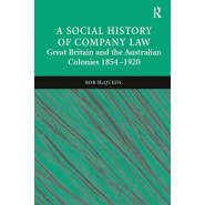 A Social History of Company Law :Great Britain and the Australian Colonies 1854-1920