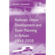 Railways, Urban Development and Town Planning in Britain: 1948-2008