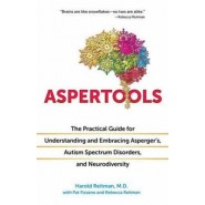 Aspertools for All Brains :The Practical Guide for Understanding and Embracing Aspergers, Autism Spectrum Disorders, and Neurodiversity