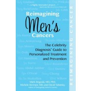 Reimagining Men's Cancers :The Celebrity Diagnosis Guide to Personalized Treatment and Prevention