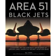 Area 51 - Black Jets :A History of the Aircraft Developed at Groom Lake, Americas Secret Aviation Base