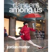 Dancers Among Us :A Celebration of Joy in the Everyday