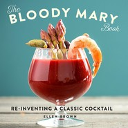 The Bloody Mary Book :Re-Inventing a Classic Cocktail