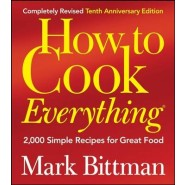 How to Cook Everything :2000 Simple Recipes for Great Food