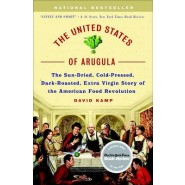The United States of Arugula :The Sun Dried, Cold Pressed, Dark Roasted, Extra Virgin Story of the American Food Revolution