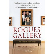 Rogues Gallery :The Secret Story of the Lust, Lies, Greed, and Betrayals That Made the Metropolitan Museum of Art