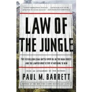 Law of the Jungle :The $19 Billion Legal Battle Over Oil in the Rain Forest and the Lawyer Who'd Stop at Nothing to Win