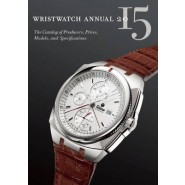 Wristwatch Annual :The Catalog of Producers, Prices, Models, and Specifications :2015