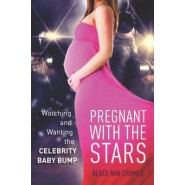 Pregnant with the Stars :Watching and Wanting the Celebrity Baby Bump