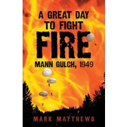 A Great Day to Fight Fire :Mann Gulch, 1949