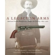 A Legacy in Arms :American Firearm Manufacture, Design, and Artistry, 18001900