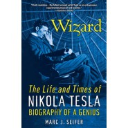Wizard: The Life And Times Of Nikola Tesla :Biography of a Genius