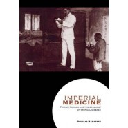 Imperial Medicine :Patrick Manson and the Conquest of Tropical Disease