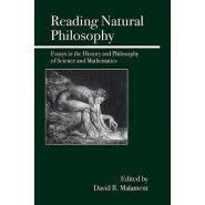 Reading Natural Philosophy :Essays in the History and Philosophy of Science and Mathematics