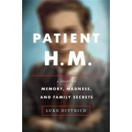 Patient H.M. :A Story of Memory, Madness, and Family Secrets