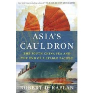 Asia's Cauldron :The South China Sea and the End of a Stable Pacific