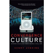 Convergence Culture :Where Old and New Media Collide