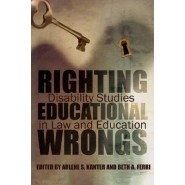 Righting Educational Wrongs :Disability Studies in Law and Education