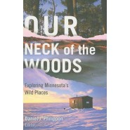 Our Neck of the Woods :Exploring Minnesota's Wild Places