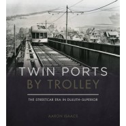 Twin Ports by Trolley :The Streetcar Era in Duluth_Superior