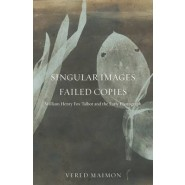 Singular Images, Failed Copies :William Henry Fox Talbot and the Early Photograph