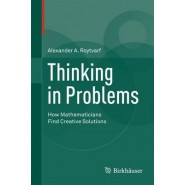 Thinking in Problems :How Mathematicians Find Creative Solutions