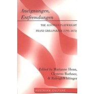 Aneignungen, Entfremdungen :The Austrian Playwright Franz Grillparzer (1791-1872)