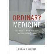Ordinary Medicine :Extraordinary Treatments, Longer Lives, and Where to Draw the Line