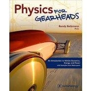 Physics for Gearheads :An Introduction to Vehicle Dynamics, Energy, and Power - with Examples from Motorsports