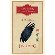 A Hero Born :Legends of the Condor Heroes Vol. 1