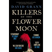 Killers of the Flower Moon :Oil, Money, Murder and the Birth of the FBI