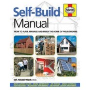 Self-Build Manual :How to plan, manage and build the home of your dreams