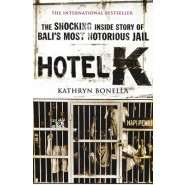 Hotel K :The Shocking Inside Story of Bali's Most Notorious Jail