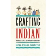 Crafting The Indian :Knowledge, Desire, and Play in Indianist Reenactment