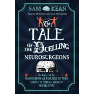 The Tale of the Duelling Neurosurgeons :The History of the Human Brain as Revealed by True Stories of Trauma, Madness, and Recovery