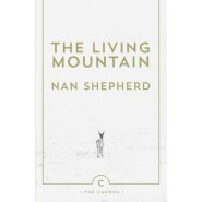 The Living Mountain :A Celebration of the Cairngorm Mountains of Scotland